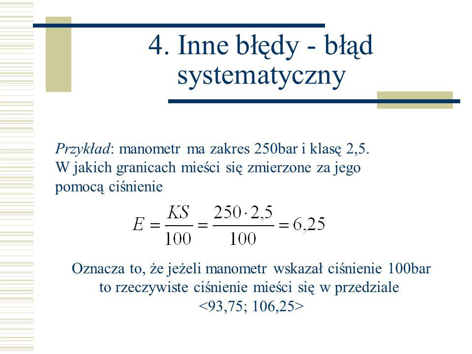 Przykład: manometr ma zakres 250bar i klasę 2,5. W jakich granicach mieści się zmierzone za jego pomocą ciśnienie Oznacza to, że jeżeli manometr wskaz
