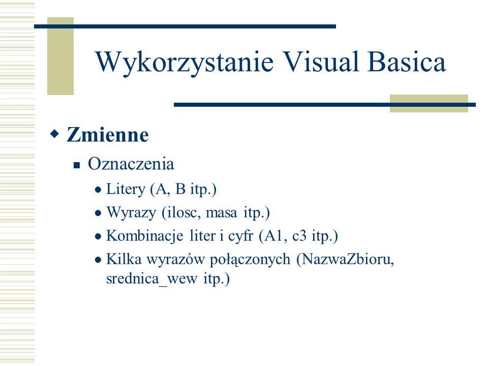 Wykorzystanie Visual Basica  Zmienne Oznaczenia Litery (A, B itp.) Wyrazy (ilosc, masa itp.) Kombinacje liter i cyfr (A1, c3 itp.) Kilka wyrazów połą