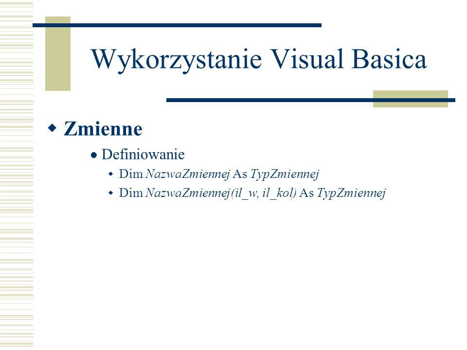 Wykorzystanie Visual Basica  Zmienne Definiowanie  Dim NazwaZmiennej As TypZmiennej  Dim NazwaZmiennej(il_w, il_kol) As TypZmiennej