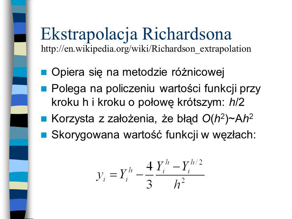 Ekstrapolacja Richardsona Opiera się na metodzie różnicowej Polega na policzeniu wartości funkcji przy kroku h i kroku o połowę krótszym: h/2 Korzysta