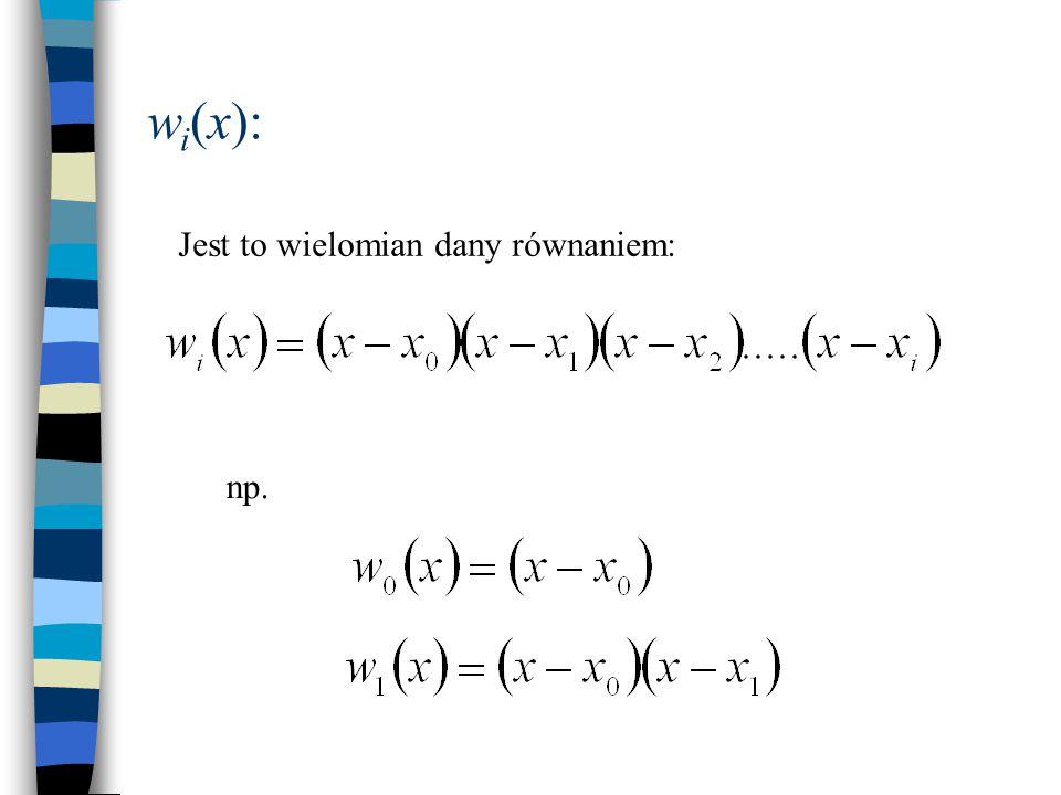 w i (x): Jest to wielomian dany równaniem: np.