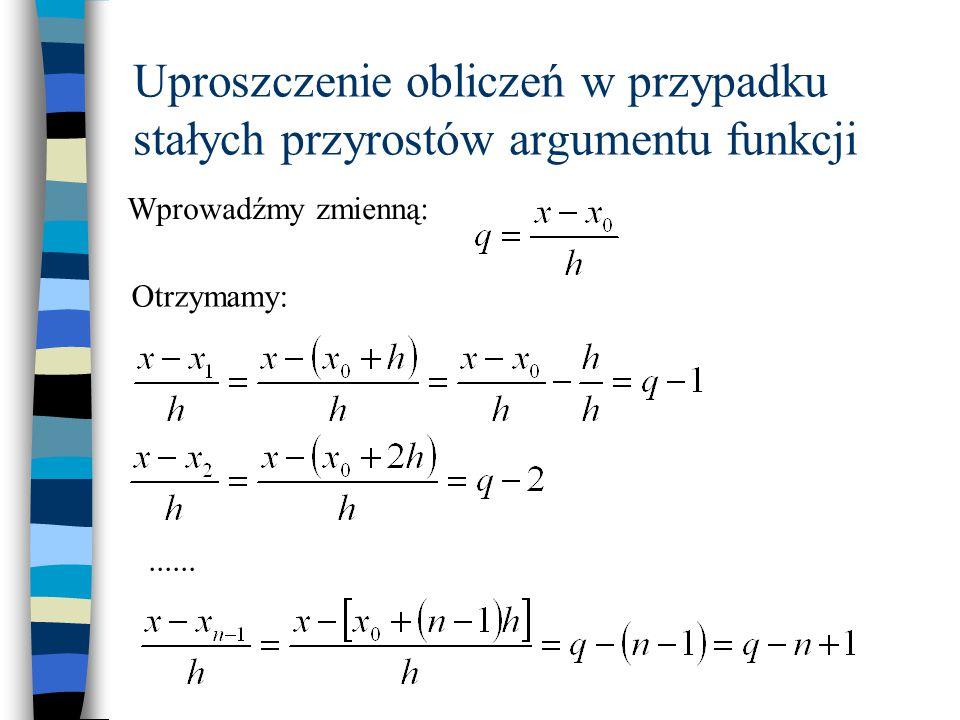Uproszczenie obliczeń w przypadku stałych przyrostów argumentu funkcji Wprowadźmy zmienną:...... Otrzymamy: