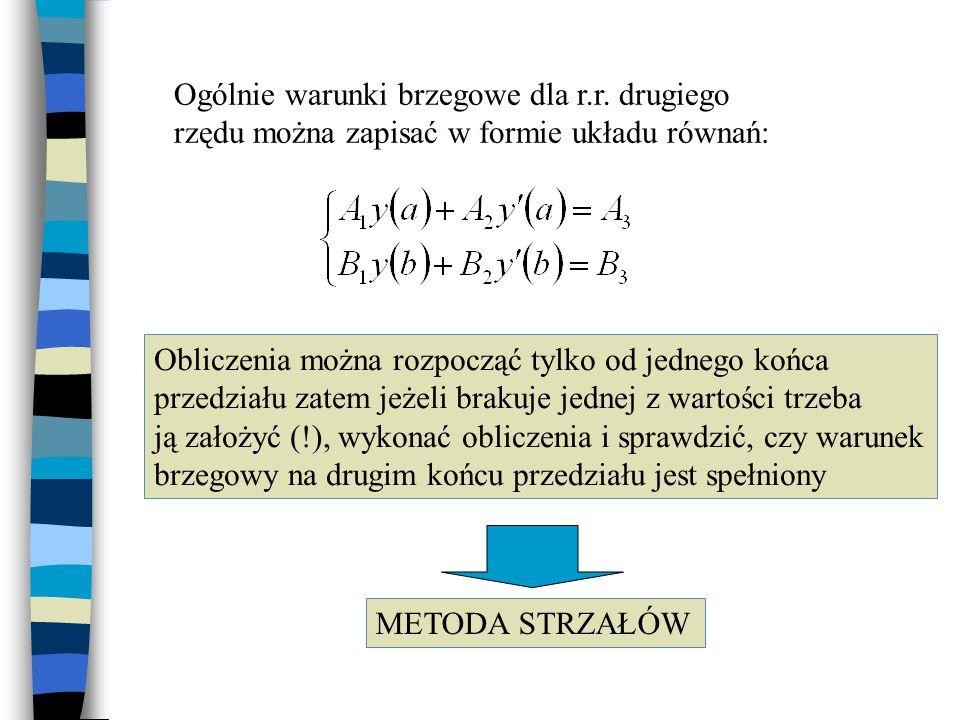 Ogólnie warunki brzegowe dla r.r. drugiego rzędu można zapisać w formie układu równań: Obliczenia można rozpocząć tylko od jednego końca przedziału za