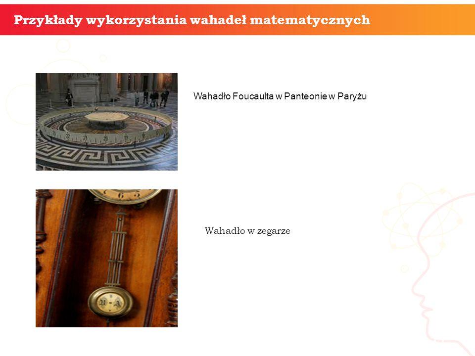 informatyka + 11 Przykłady wykorzystania wahadeł matematycznych Wahadło Foucaulta w Panteonie w Paryżu Wahadło w zegarze