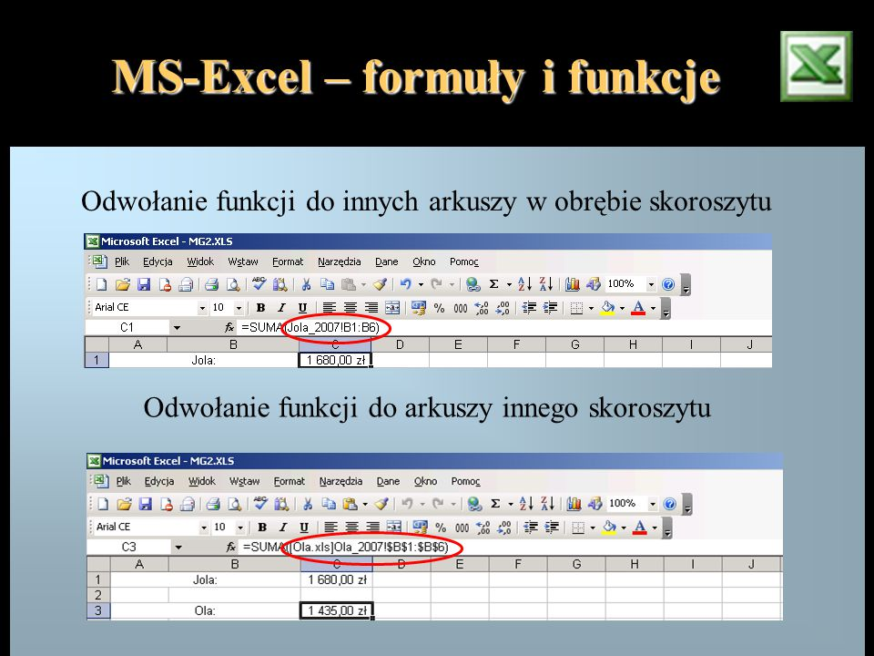 MS-Excel – formuły i funkcje Odwołanie funkcji do innych arkuszy w obrębie skoroszytu Odwołanie funkcji do arkuszy innego skoroszytu