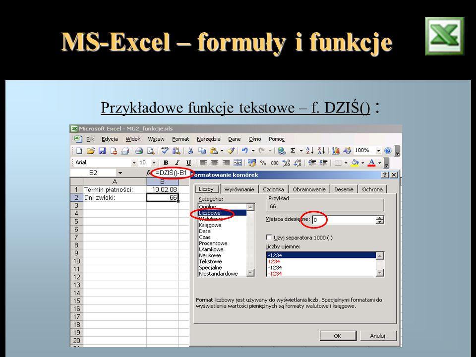 MS-Excel – formuły i funkcje Przykładowe funkcje tekstowe – f. DZIŚ() :