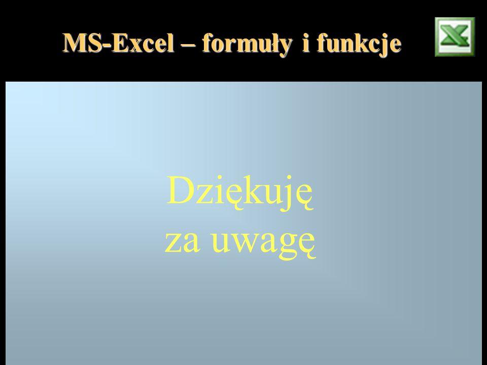 MS-Excel – formuły i funkcje Dziękuję za uwagę