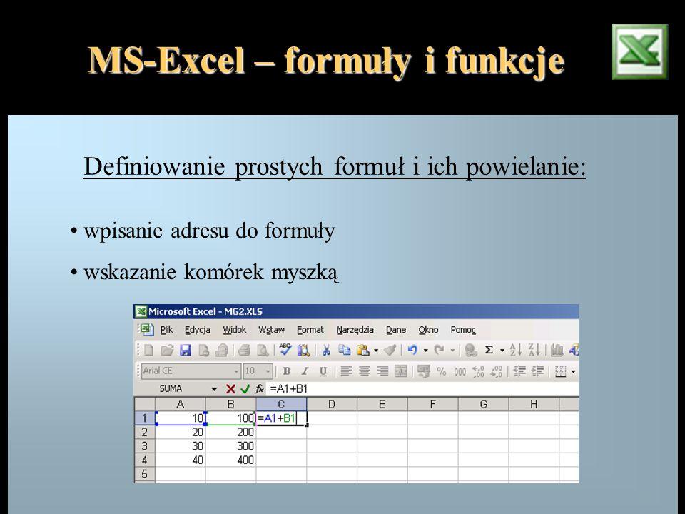 Definiowanie prostych formuł i ich powielanie: wpisanie adresu do formuły wskazanie komórek myszką