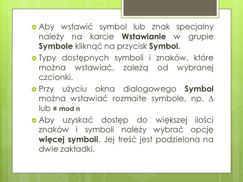  Aby wstawić symbol lub znak specjalny należy na karcie Wstawianie w grupie Symbole kliknąć na przycisk Symbol.  Typy dostępnych symboli i znaków, k