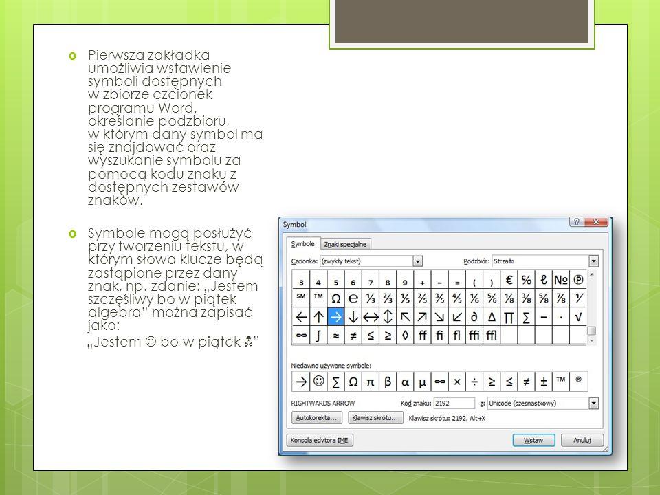  Pierwsza zakładka umożliwia wstawienie symboli dostępnych w zbiorze czcionek programu Word, określanie podzbioru, w którym dany symbol ma się znajdować oraz wyszukanie symbolu za pomocą kodu znaku z dostępnych zestawów znaków.