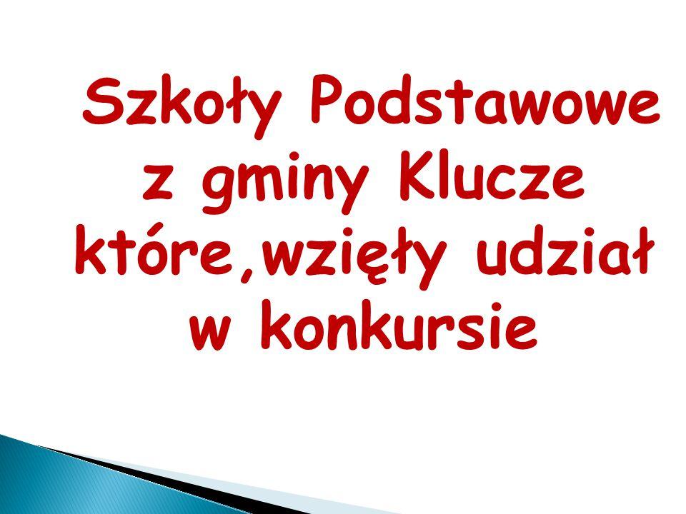 Szkoły Podstawowe z gminy Klucze które,wzięły udział w konkursie