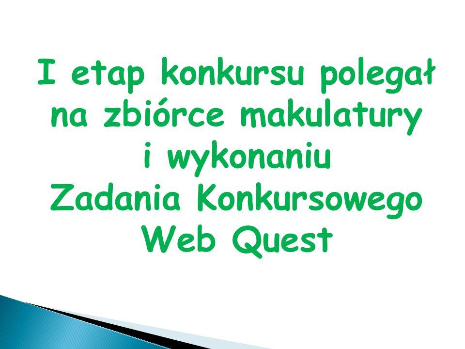 I etap konkursu polegał na zbiórce makulatury i wykonaniu Zadania Konkursowego Web Quest