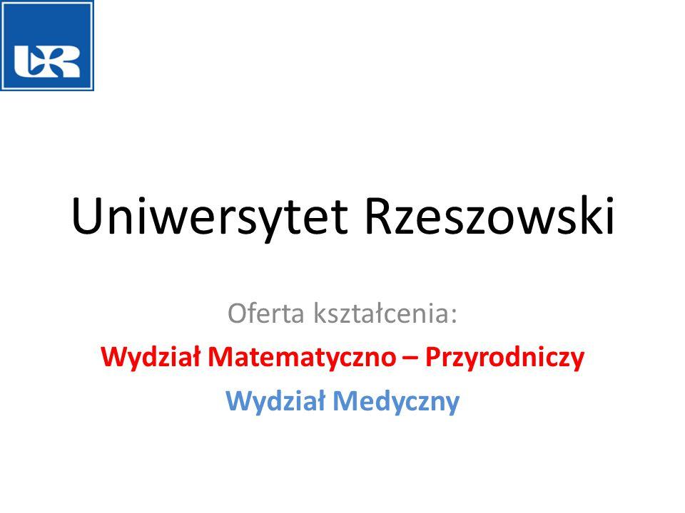 Uniwersytet Rzeszowski Oferta kształcenia: Wydział Matematyczno – Przyrodniczy Wydział Medyczny