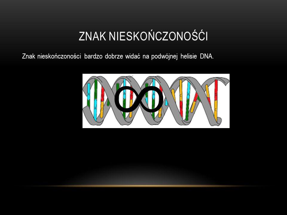 ZNAK NIESKOŃCZONOŚĆI Znak nieskończoności bardzo dobrze widać na podwójnej helisie DNA.