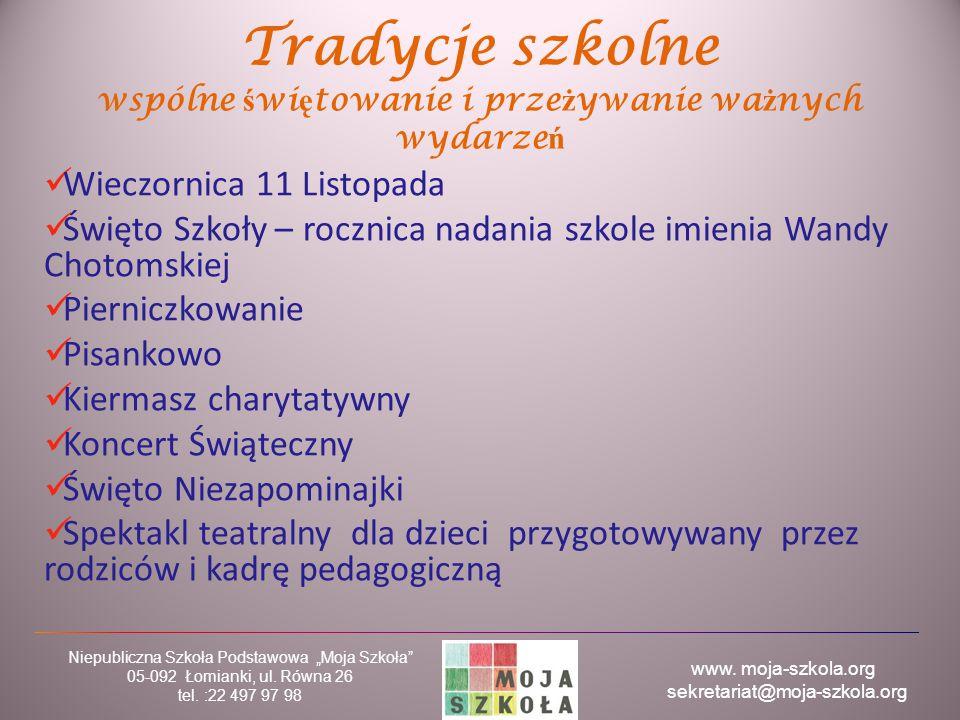"""www. moja-szkola.org sekretariat@moja-szkola.org Niepubliczna Szkoła Podstawowa """"Moja Szkoła"""" 05-092 Łomianki, ul. Równa 26 tel. :22 497 97 98 Tradycj"""
