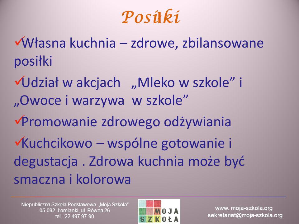 """www. moja-szkola.org sekretariat@moja-szkola.org Niepubliczna Szkoła Podstawowa """"Moja Szkoła"""" 05-092 Łomianki, ul. Równa 26 tel. :22 497 97 98 Posi ł"""