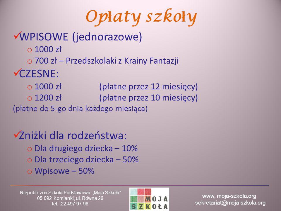 """www. moja-szkola.org sekretariat@moja-szkola.org Niepubliczna Szkoła Podstawowa """"Moja Szkoła"""" 05-092 Łomianki, ul. Równa 26 tel. :22 497 97 98 Op ł at"""