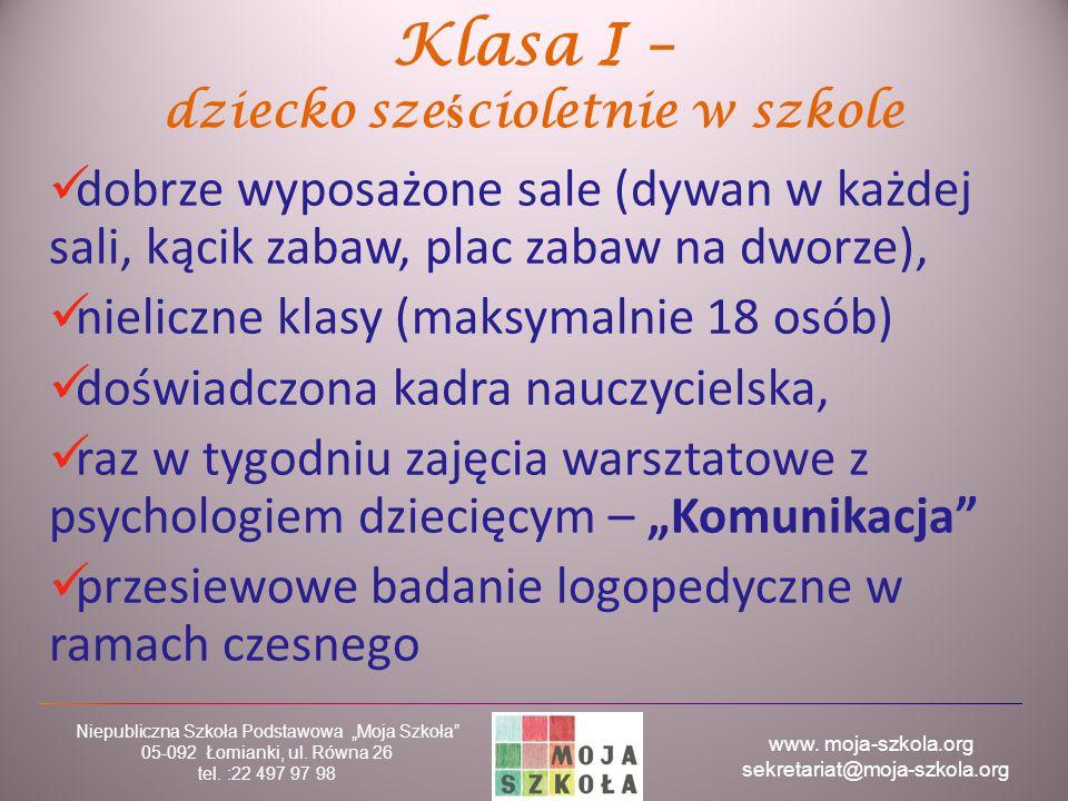 """www. moja-szkola.org sekretariat@moja-szkola.org Niepubliczna Szkoła Podstawowa """"Moja Szkoła"""" 05-092 Łomianki, ul. Równa 26 tel. :22 497 97 98 Klasa I"""