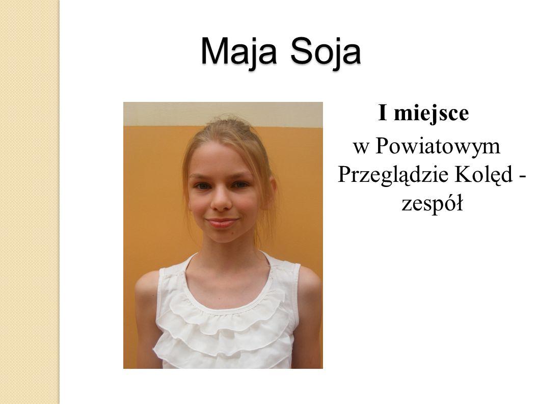 Maja Soja I miejsce w Powiatowym Przeglądzie Kolęd - zespół