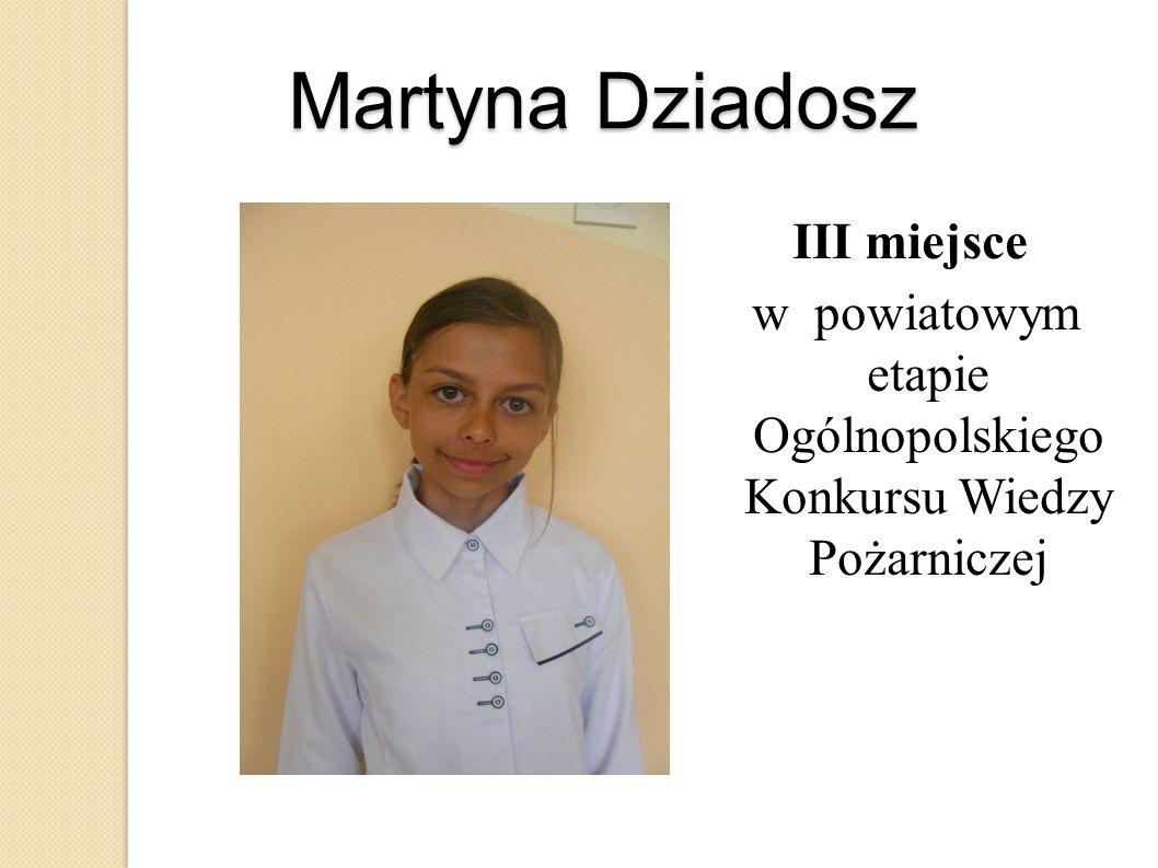 Martyna Dziadosz III miejsce w powiatowym etapie Ogólnopolskiego Konkursu Wiedzy Pożarniczej