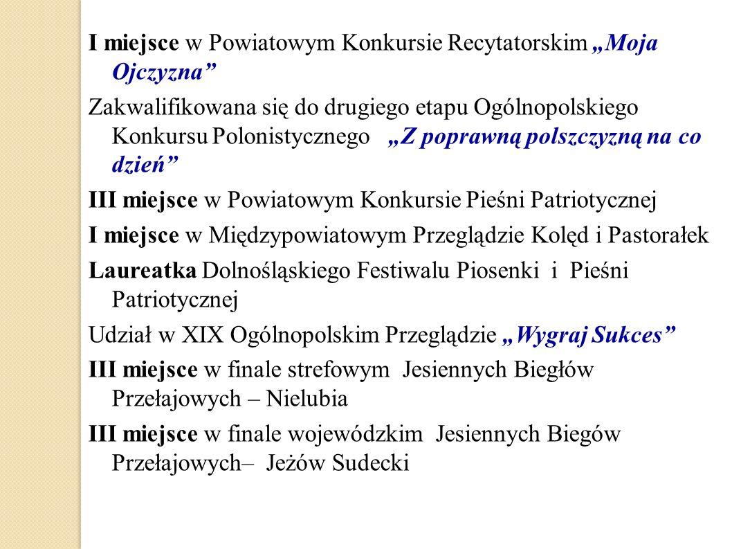 """I miejsce w Powiatowym Konkursie Recytatorskim """"Moja Ojczyzna"""" Zakwalifikowana się do drugiego etapu Ogólnopolskiego Konkursu Polonistycznego """"Z popra"""