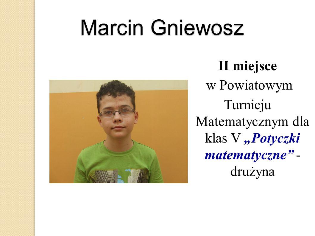 """Marcin Gniewosz II miejsce w Powiatowym Turnieju Matematycznym dla klas V """"Potyczki matematyczne"""" - drużyna"""