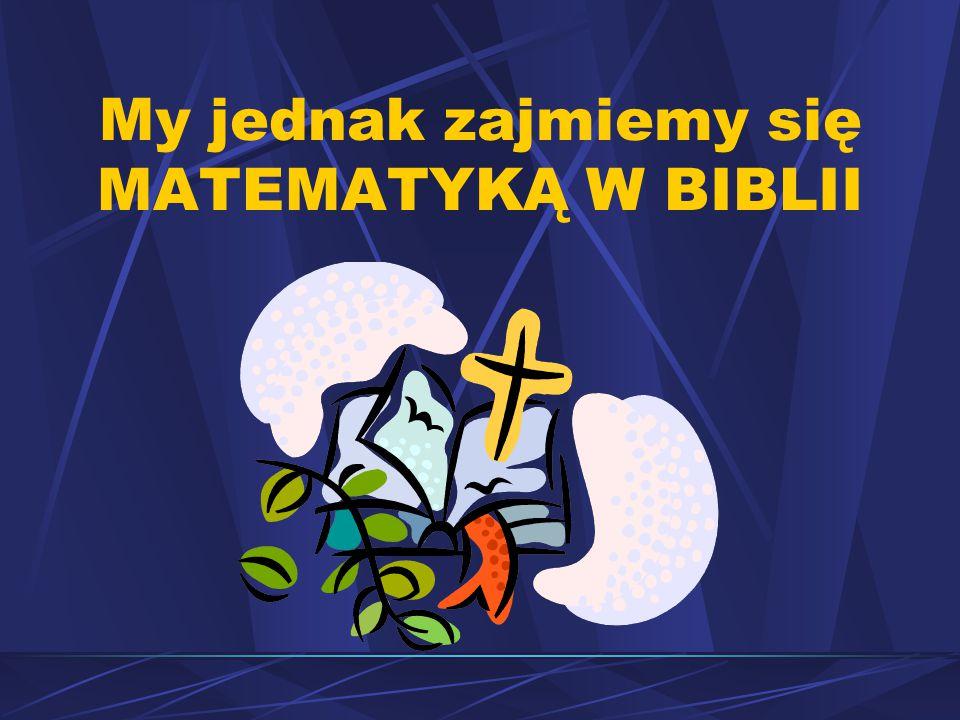 My jednak zajmiemy się MATEMATYKĄ W BIBLII