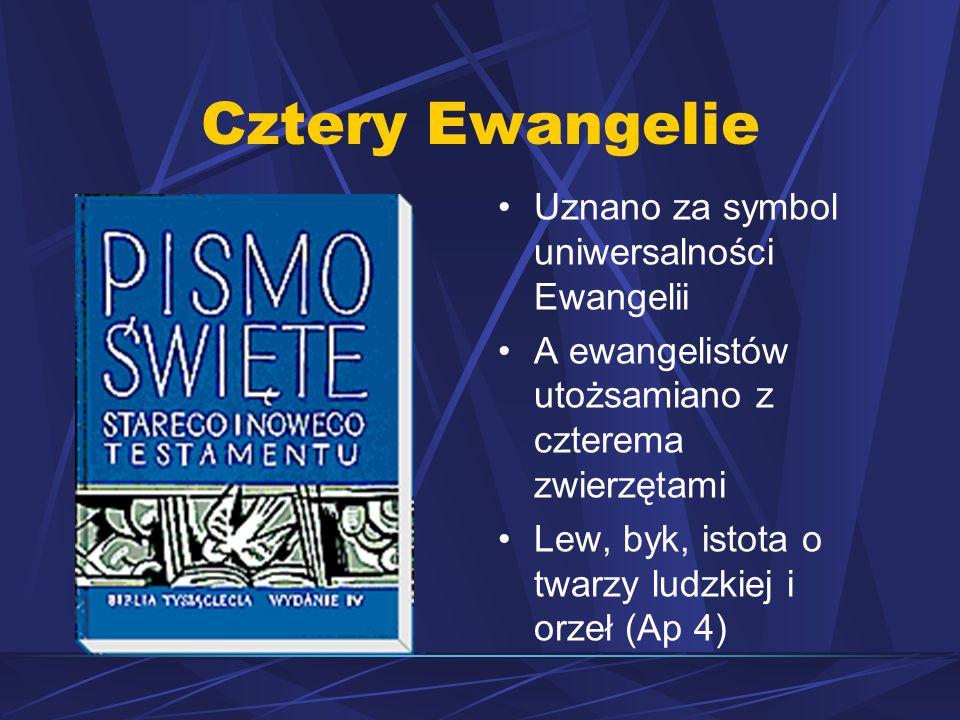 Cztery Ewangelie Uznano za symbol uniwersalności Ewangelii A ewangelistów utożsamiano z czterema zwierzętami Lew, byk, istota o twarzy ludzkiej i orzeł (Ap 4)