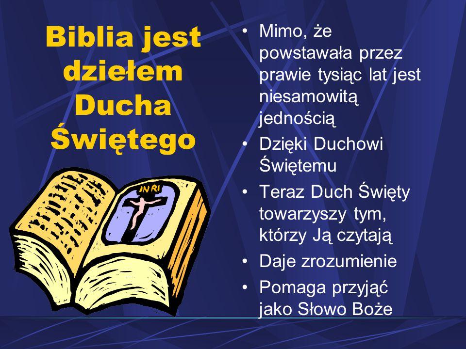 Biblia jest dziełem Ducha Świętego Mimo, że powstawała przez prawie tysiąc lat jest niesamowitą jednością Dzięki Duchowi Świętemu Teraz Duch Święty towarzyszy tym, którzy Ją czytają Daje zrozumienie Pomaga przyjąć jako Słowo Boże