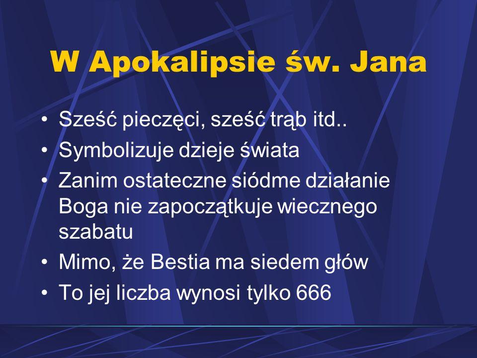 W Apokalipsie św.Jana Sześć pieczęci, sześć trąb itd..