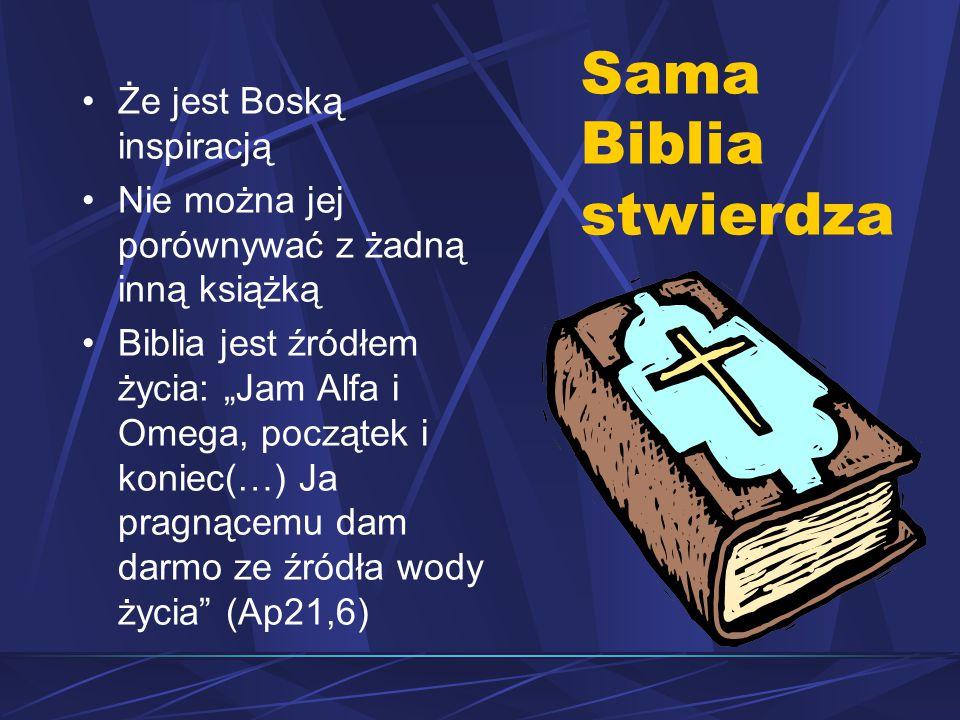 """Sama Biblia stwierdza Że jest Boską inspiracją Nie można jej porównywać z żadną inną książką Biblia jest źródłem życia: """"Jam Alfa i Omega, początek i koniec(…) Ja pragnącemu dam darmo ze źródła wody życia (Ap21,6)"""