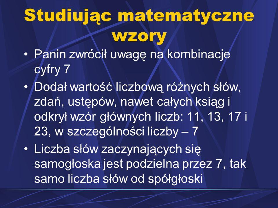 Studiując matematyczne wzory Panin zwrócił uwagę na kombinacje cyfry 7 Dodał wartość liczbową różnych słów, zdań, ustępów, nawet całych ksiąg i odkrył wzór głównych liczb: 11, 13, 17 i 23, w szczególności liczby – 7 Liczba słów zaczynających się samogłoska jest podzielna przez 7, tak samo liczba słów od spółgłoski