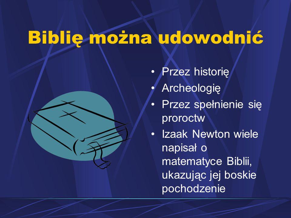 Biblię można udowodnić Przez historię Archeologię Przez spełnienie się proroctw Izaak Newton wiele napisał o matematyce Biblii, ukazując jej boskie pochodzenie