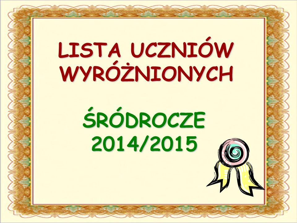 LISTA UCZNIÓW WYRÓŻNIONYCH ŚRÓDROCZE 2014/2015