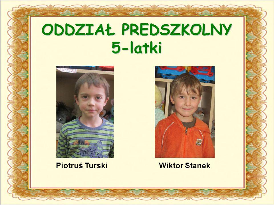 ODDZIAŁ PREDSZKOLNY 5-latki Piotruś TurskiWiktor Stanek