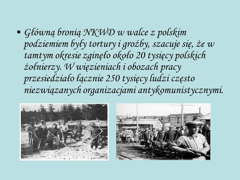 Główną bronią NKWD w walce z polskim podziemiem były tortury i groźby, szacuje się, że w tamtym okresie zginęło około 20 tysięcy polskich żołnierzy. W