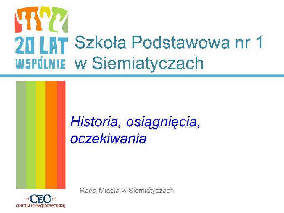 Rada Miasta w Siemiatyczach Szkoła Podstawowa nr 1 w Siemiatyczach Historia, osiągnięcia, oczekiwania
