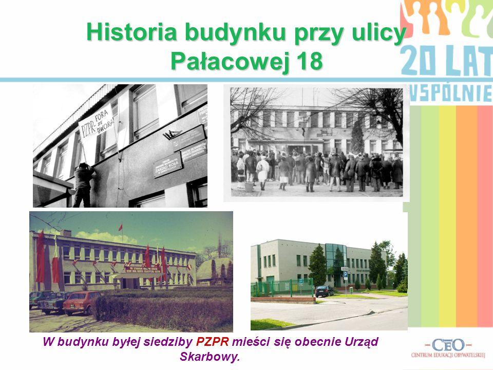 Historia budynku przy ulicy Pałacowej 18 W budynku byłej siedziby PZPR mieści się obecnie Urząd Skarbowy.