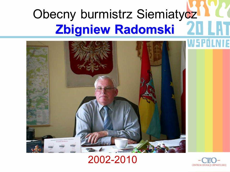 Zbigniew Radomski Obecny burmistrz Siemiatycz Zbigniew Radomski 2002-2010