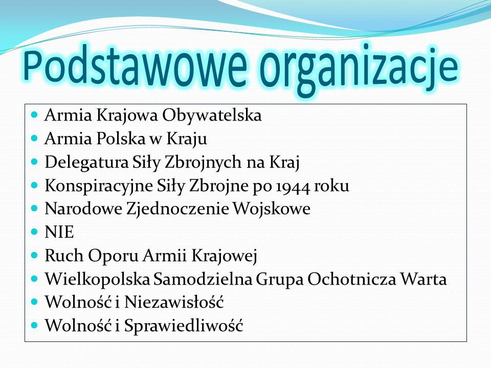 Armia Krajowa Obywatelska Armia Polska w Kraju Delegatura Siły Zbrojnych na Kraj Konspiracyjne Siły Zbrojne po 1944 roku Narodowe Zjednoczenie Wojskow