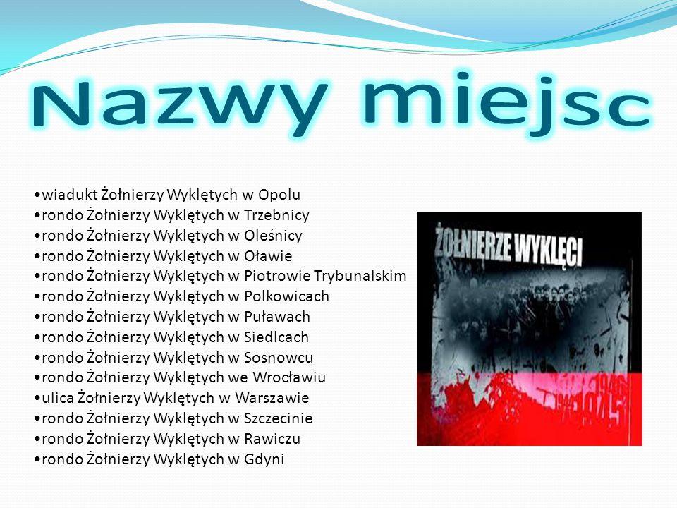wiadukt Żołnierzy Wyklętych w Opolu rondo Żołnierzy Wyklętych w Trzebnicy rondo Żołnierzy Wyklętych w Oleśnicy rondo Żołnierzy Wyklętych w Oławie rond