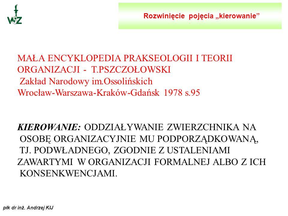 płk dr inż. Andrzej KIJ ENCYKLOPEDIA ORGANIZACJI I ZARZĄDZANIA RED.L. PASIECZNY PWE WARSZAWA 1981 S.205: KIEROWANIE: ODDZIAŁYWANIE JEDNEGO OBIEKTU (KI