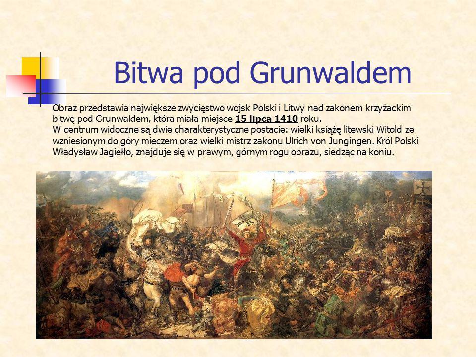 Bitwa pod Grunwaldem Obraz przedstawia największe zwycięstwo wojsk Polski i Litwy nad zakonem krzyżackim bitwę pod Grunwaldem, która miała miejsce 15