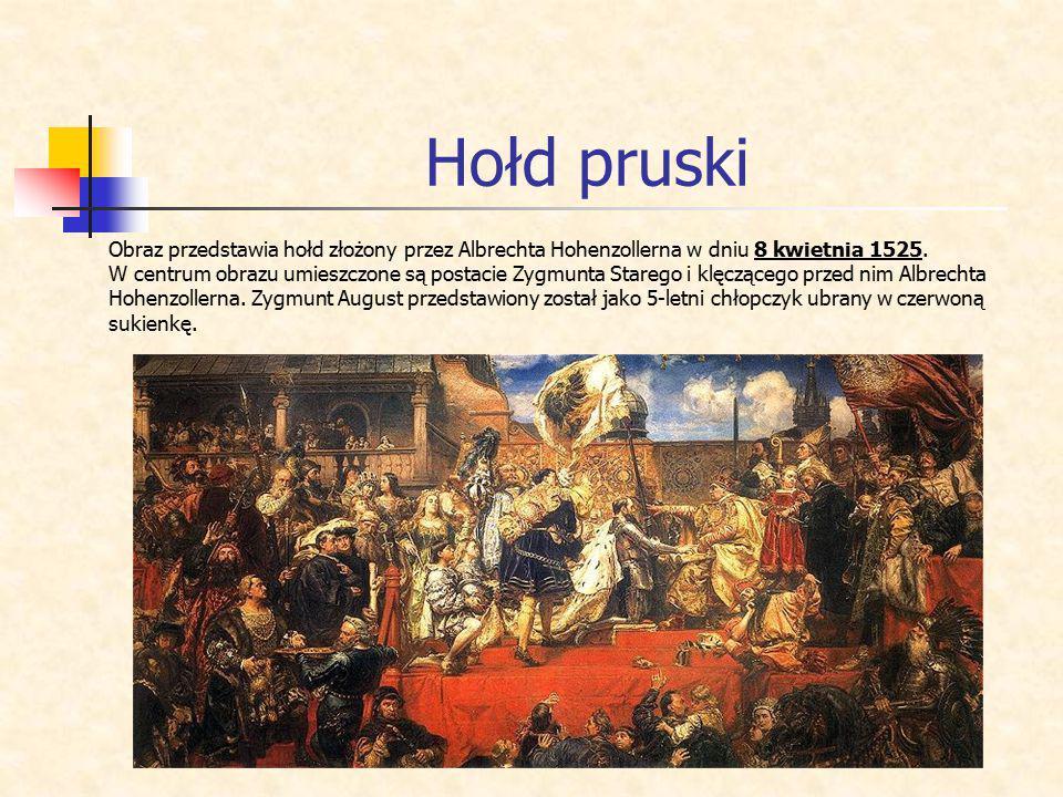 Hołd pruski Obraz przedstawia hołd złożony przez Albrechta Hohenzollerna w dniu 8 kwietnia 1525. W centrum obrazu umieszczone są postacie Zygmunta Sta