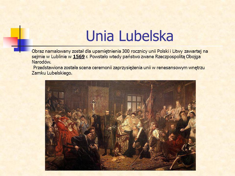 Unia Lubelska Obraz namalowany został dla upamiętnienia 300 rocznicy unii Polski i Litwy zawartej na sejmie w Lublinie w 1569 r. Powstało wtedy państw