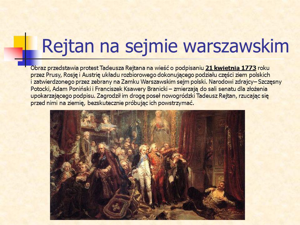 Rejtan na sejmie warszawskim Obraz przedstawia protest Tadeusza Rejtana na wieść o podpisaniu 21 kwietnia 1773 roku przez Prusy, Rosję i Austrię układ