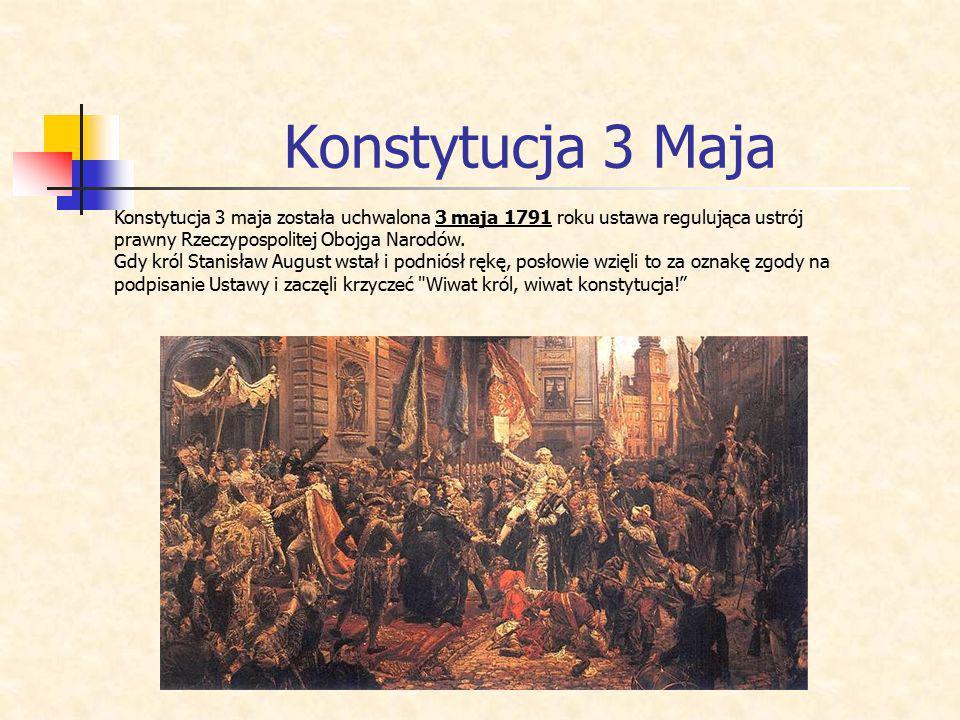 Konstytucja 3 Maja Konstytucja 3 maja została uchwalona 3 maja 1791 roku ustawa regulująca ustrój prawny Rzeczypospolitej Obojga Narodów. Gdy król Sta