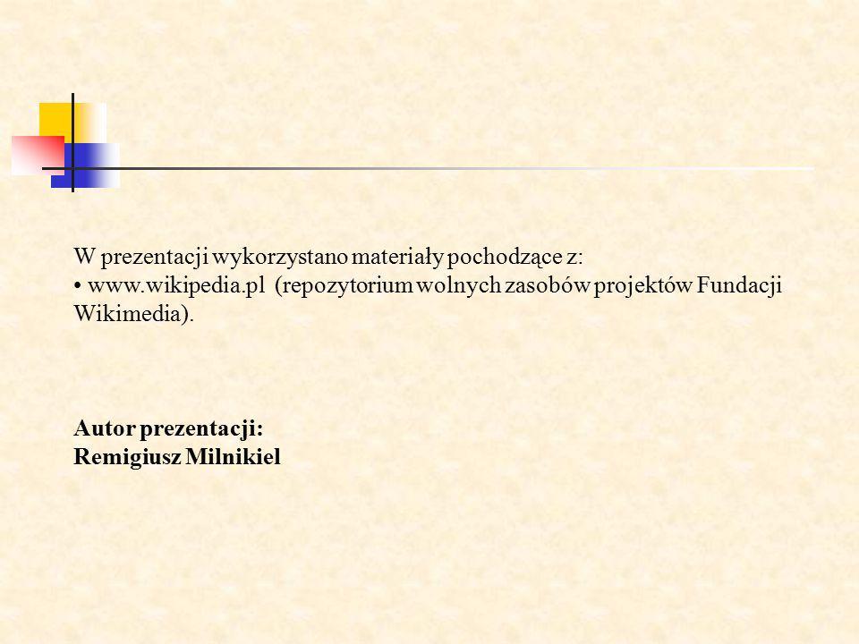 W prezentacji wykorzystano materiały pochodzące z: www.wikipedia.pl (repozytorium wolnych zasobów projektów Fundacji Wikimedia). Autor prezentacji: Re