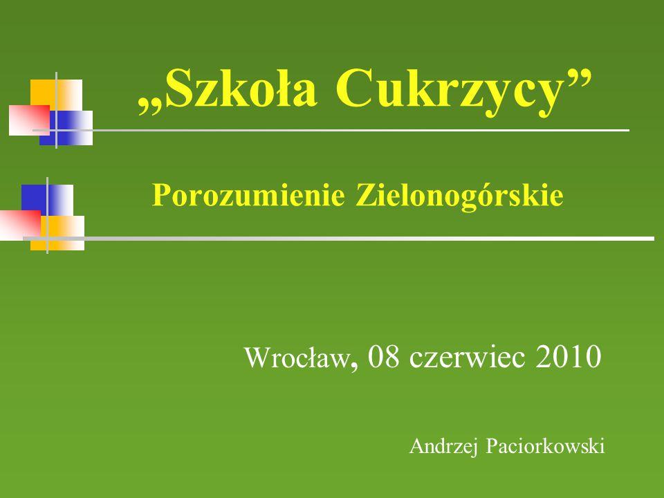 """""""Szkoła Cukrzycy"""" Porozumienie Zielonogórskie Wrocław, 08 czerwiec 2010 Andrzej Paciorkowski"""