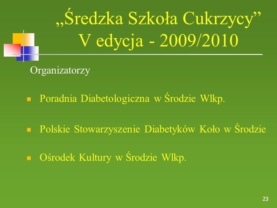"""23 """"Średzka Szkoła Cukrzycy"""" V edycja - 2009/2010 Organizatorzy Poradnia Diabetologiczna w Środzie Wlkp. Polskie Stowarzyszenie Diabetyków Koło w Środ"""